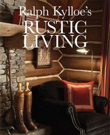 Rustic Living by Ralph Kylloe, Sept 2012